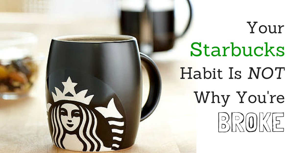 Your Starbucks Habit Is NOT Why You're Broke
